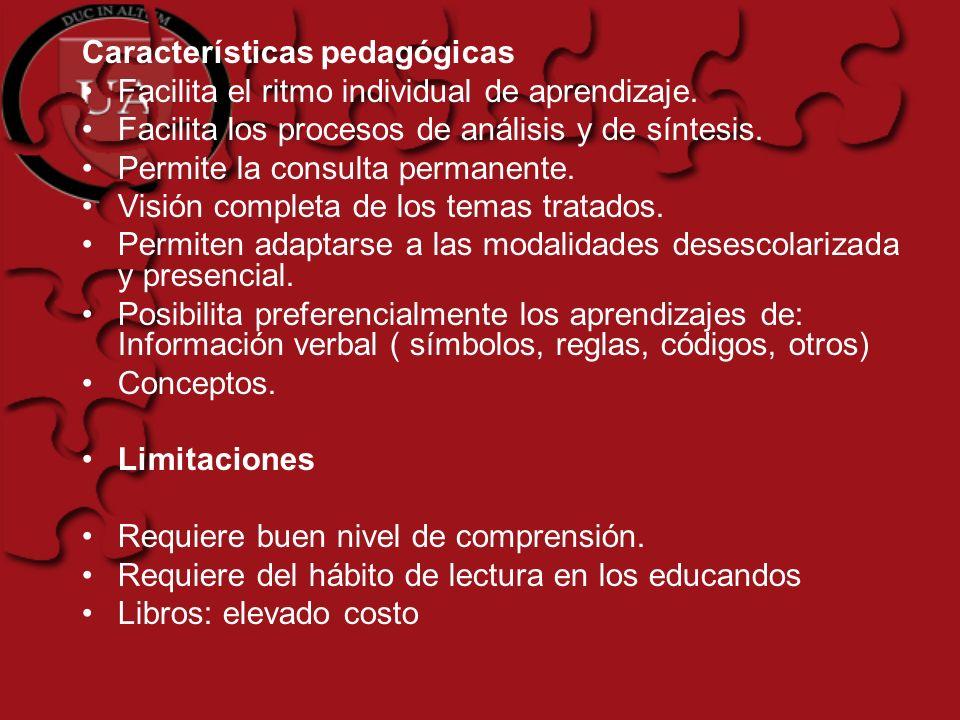Características pedagógicas Facilita el ritmo individual de aprendizaje. Facilita los procesos de análisis y de síntesis. Permite la consulta permanen