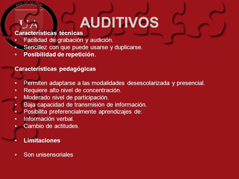 AUDITIVOS Características técnicas Facilidad de grabación y audición. Sencillez con que puede usarse y duplicarse. Posibilidad de repetición. Caracter