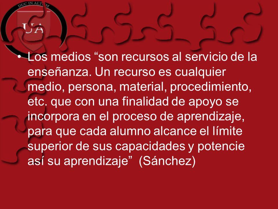 Los medios son recursos al servicio de la enseñanza. Un recurso es cualquier medio, persona, material, procedimiento, etc. que con una finalidad de ap