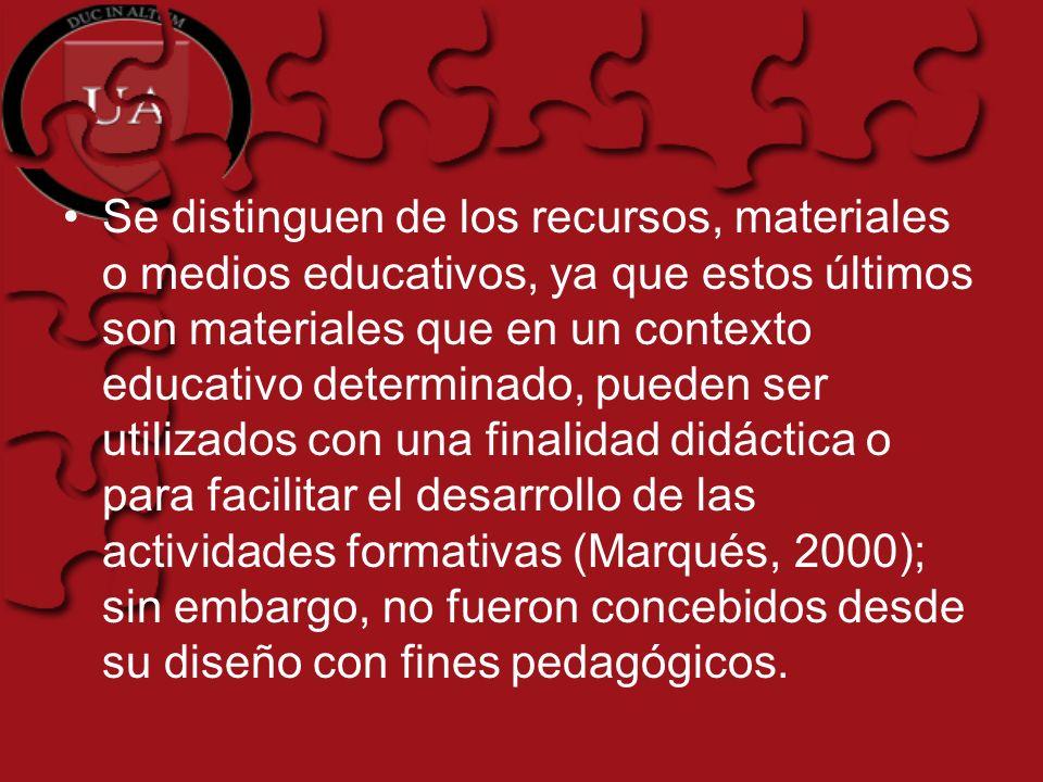 Se distinguen de los recursos, materiales o medios educativos, ya que estos últimos son materiales que en un contexto educativo determinado, pueden se