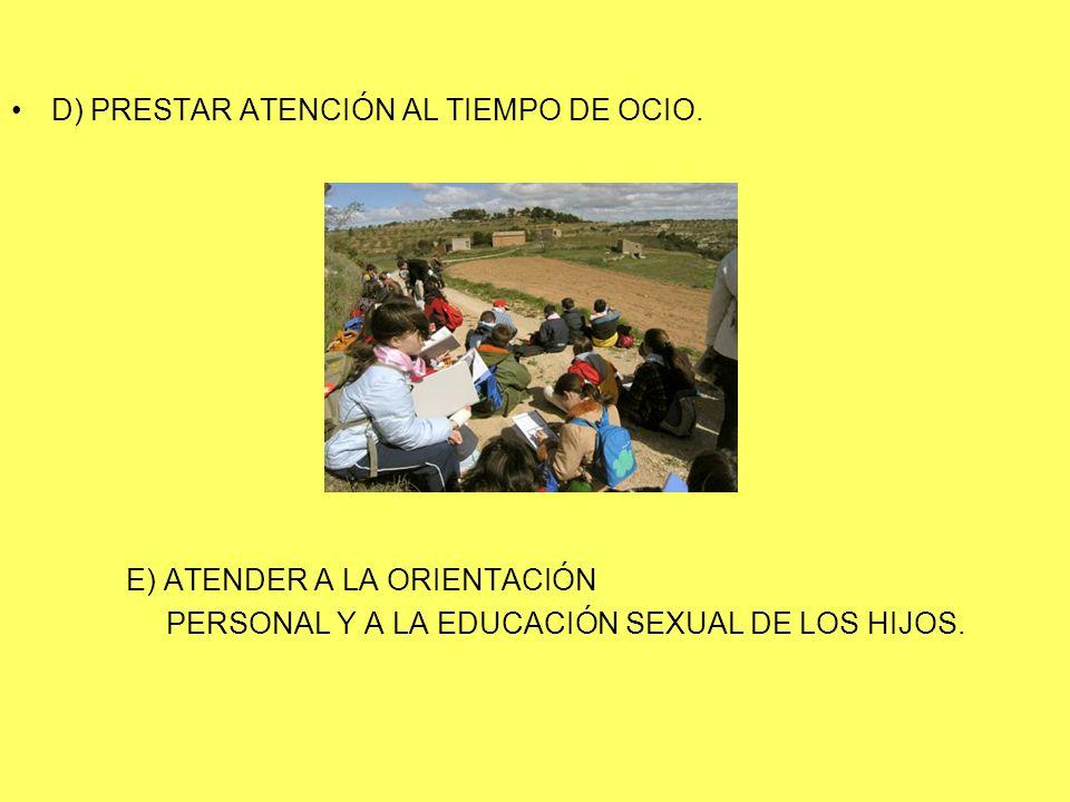 D) PRESTAR ATENCIÓN AL TIEMPO DE OCIO. E) ATENDER A LA ORIENTACIÓN PERSONAL Y A LA EDUCACIÓN SEXUAL DE LOS HIJOS.