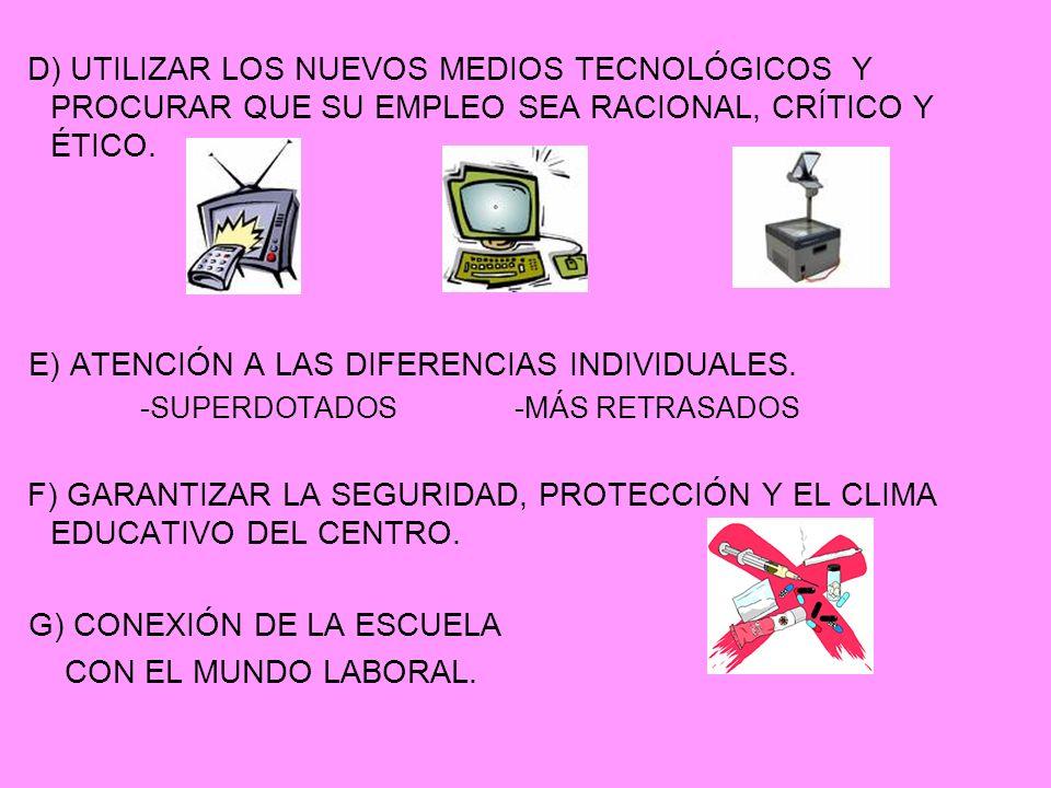 D) UTILIZAR LOS NUEVOS MEDIOS TECNOLÓGICOS Y PROCURAR QUE SU EMPLEO SEA RACIONAL, CRÍTICO Y ÉTICO. E) ATENCIÓN A LAS DIFERENCIAS INDIVIDUALES. -SUPERD