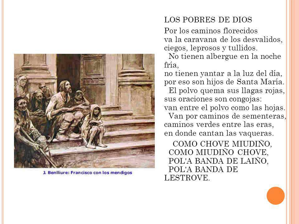 LOS POBRES DE DIOS Por los caminos florecidos va la caravana de los desvalidos, ciegos, leprosos y tullidos. No tienen albergue en la noche fría, no t