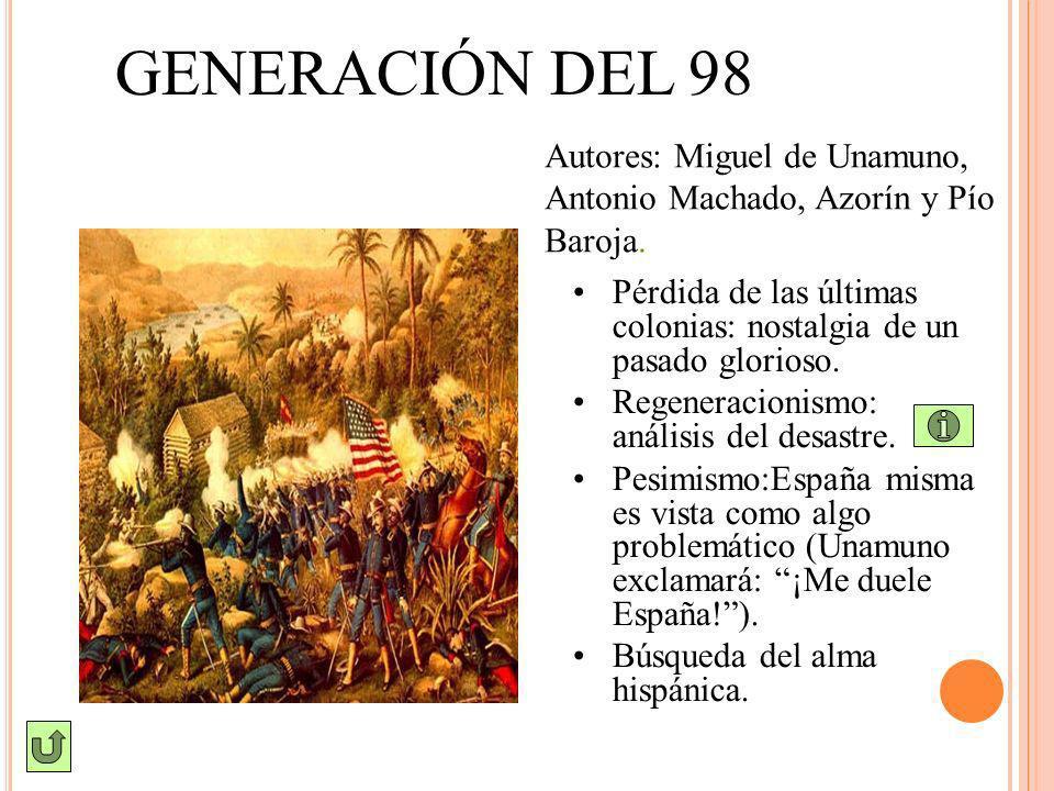 GENERACIÓN DEL 98 Pérdida de las últimas colonias: nostalgia de un pasado glorioso. Regeneracionismo: análisis del desastre. Pesimismo:España misma es