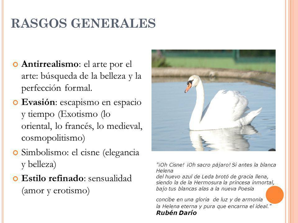 RASGOS GENERALES Antirrealismo: el arte por el arte: búsqueda de la belleza y la perfección formal. Evasión: escapismo en espacio y tiempo (Exotismo (