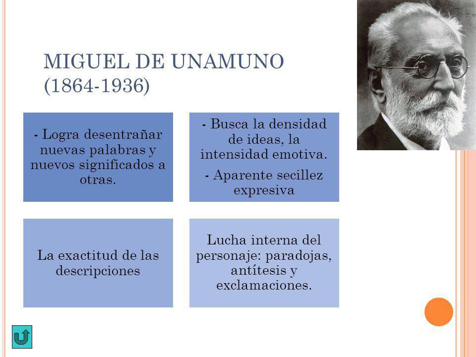 MIGUEL DE UNAMUNO (1864-1936) - Logra desentrañar nuevas palabras y nuevos significados a otras. - Busca la densidad de ideas, la intensidad emotiva.