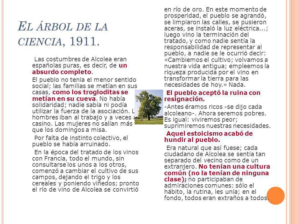 E L ÁRBOL DE LA CIENCIA, 1911. Las costumbres de Alcolea eran españolas puras, es decir, de un absurdo completo. El pueblo no tenía el menor sentido s