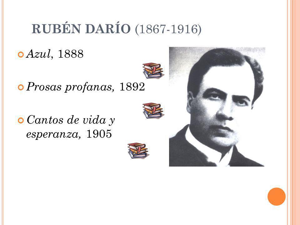 RUBÉN DARÍO (1867-1916) Azul, 1888 Prosas profanas, 1892 Cantos de vida y esperanza, 1905