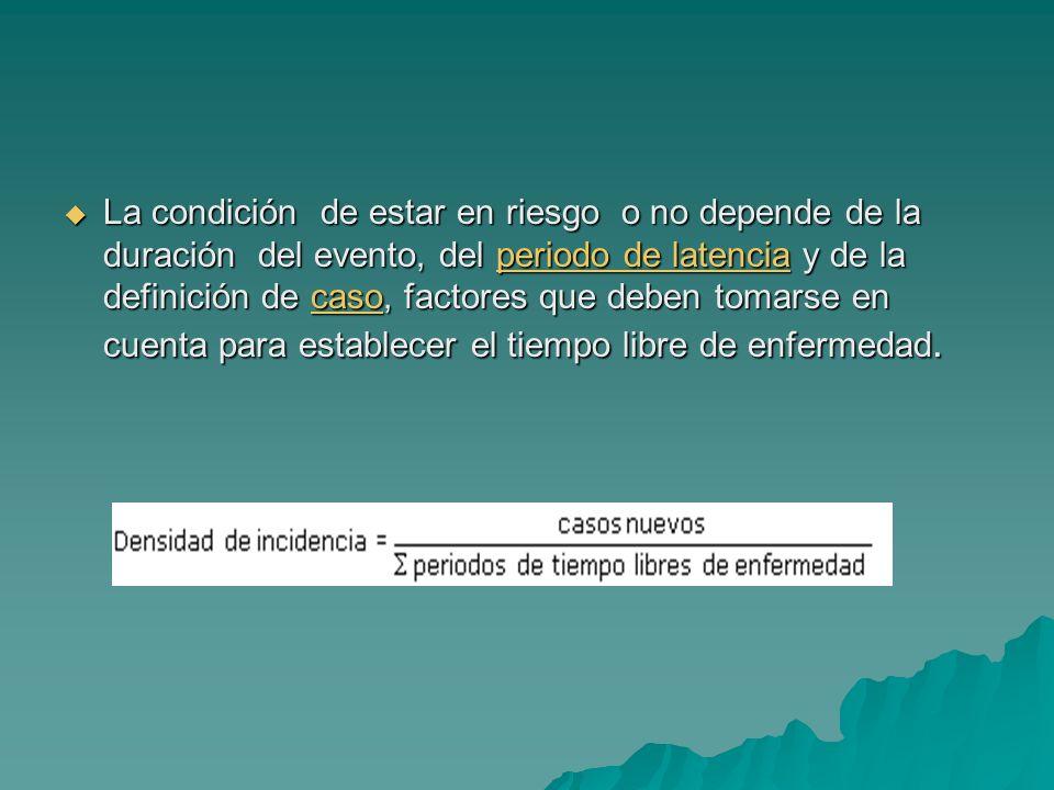 La condición de estar en riesgo o no depende de la duración del evento, del periodo de latencia y de la definición de caso, factores que deben tomarse
