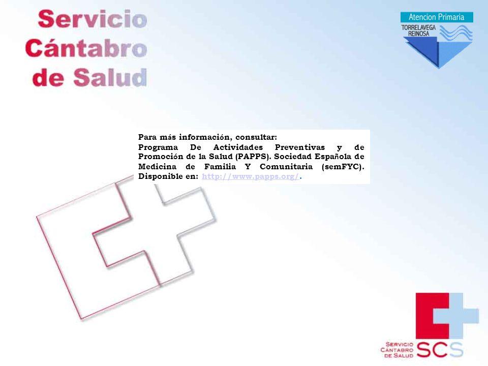 Para m á s informaci ó n, consultar: Programa De Actividades Preventivas y de Promoci ó n de la Salud (PAPPS).