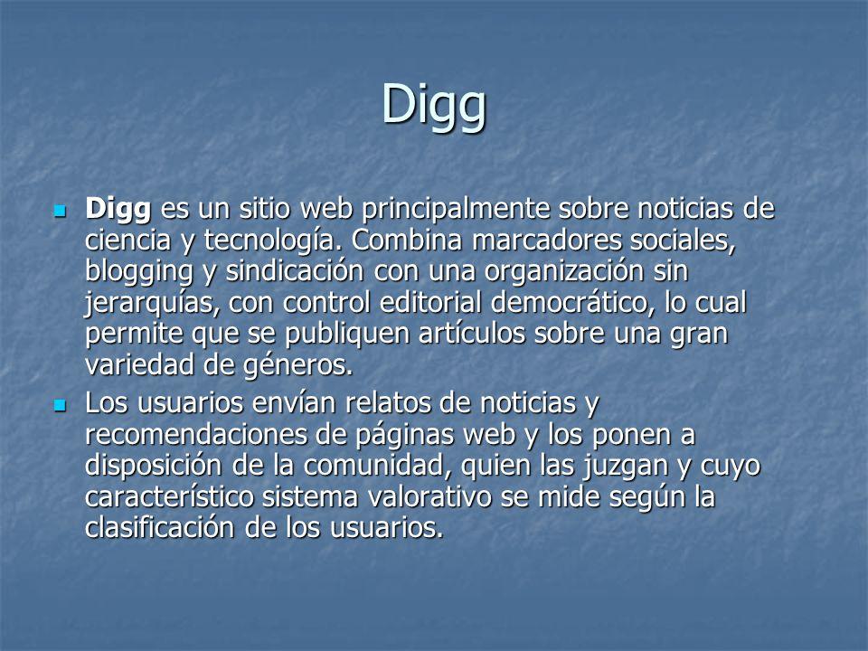 Digg Digg es un sitio web principalmente sobre noticias de ciencia y tecnología. Combina marcadores sociales, blogging y sindicación con una organizac