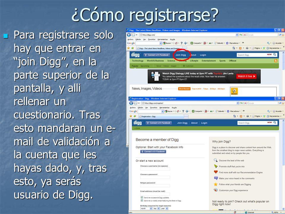 ¿Cómo registrarse? Para registrarse solo hay que entrar en join Digg, en la parte superior de la pantalla, y alli rellenar un cuestionario. Tras esto