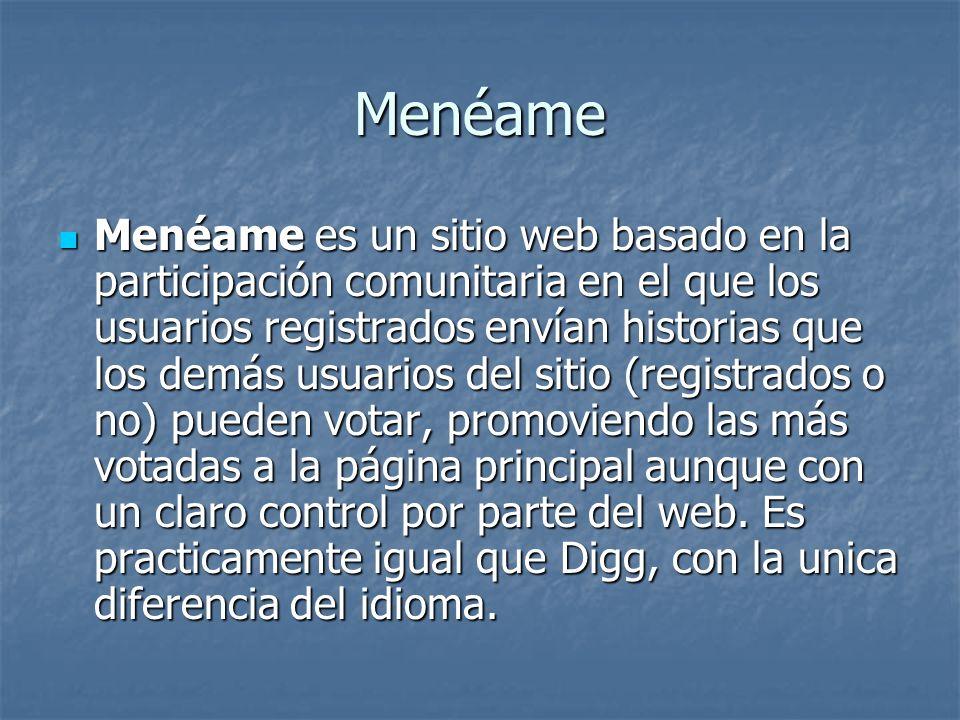 Menéame Menéame es un sitio web basado en la participación comunitaria en el que los usuarios registrados envían historias que los demás usuarios del