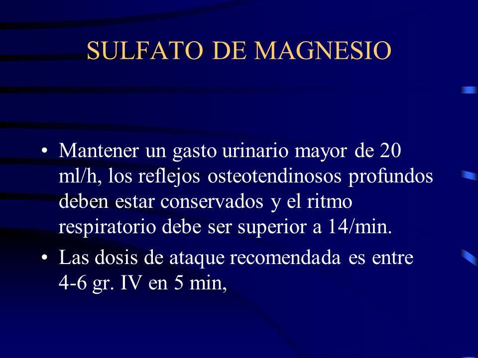SULFATO DE MAGNESIO Se elimina por vía renal, es muy importante monitorizar el volumen urinario el cual suele estar disminuido en las pacientes con PE