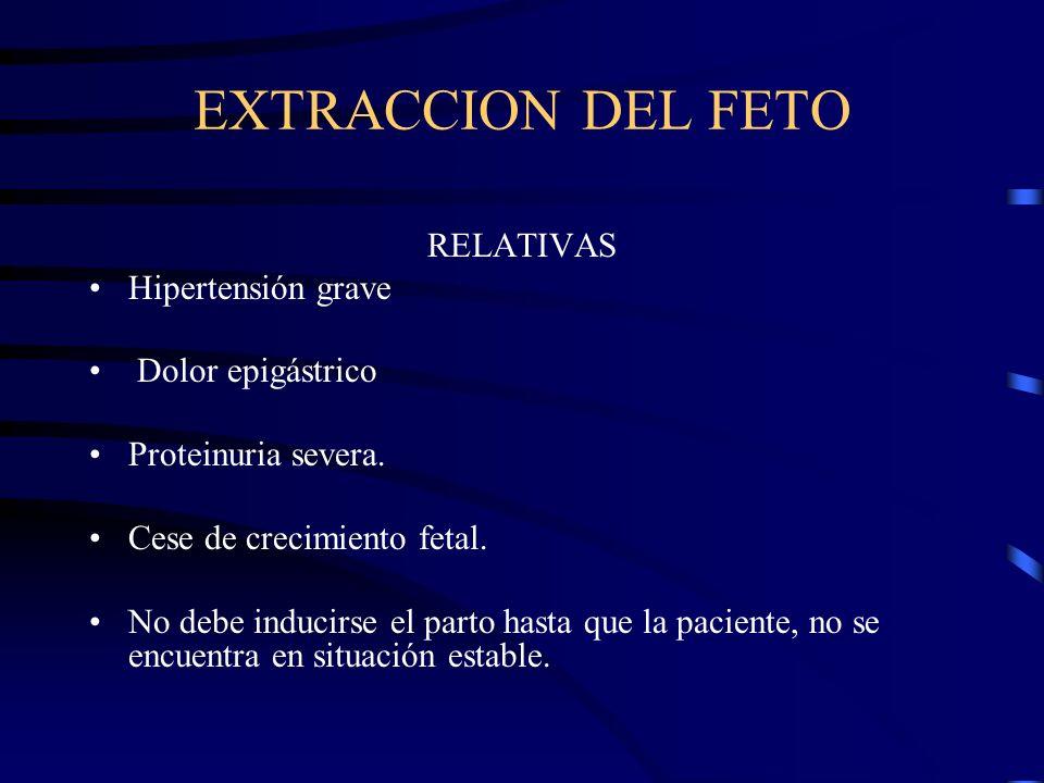 EXTRACCION DEL FETO Aumento de creatinina plasmática en más del 50%. Trombopenia (< 150.000) Anemia microangiopática Clínica de abruptio placentae. Fe