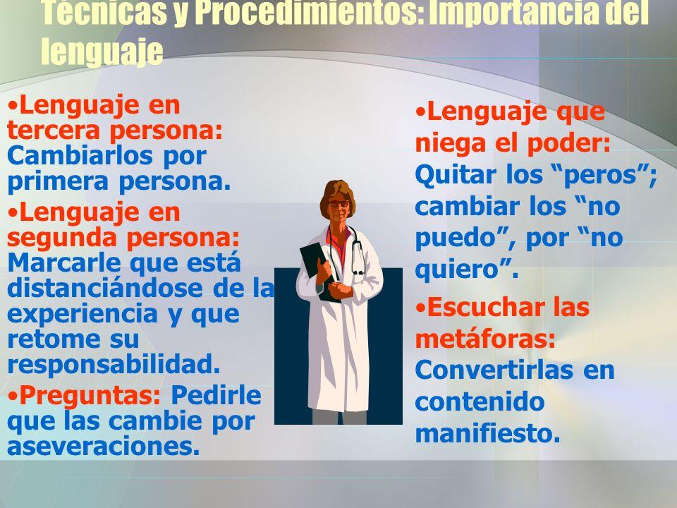 Técnicas y Procedimientos: Importancia del lenguaje Lenguaje en tercera persona: Cambiarlos por primera persona. Lenguaje en segunda persona: Marcarle