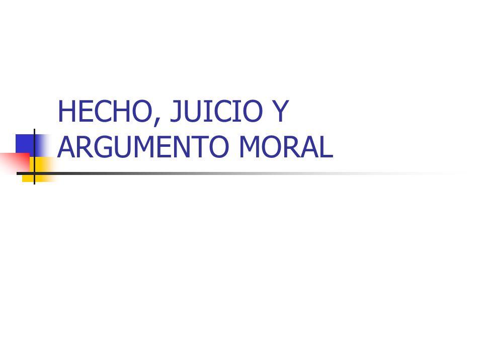HECHO, JUICIO Y ARGUMENTO MORAL
