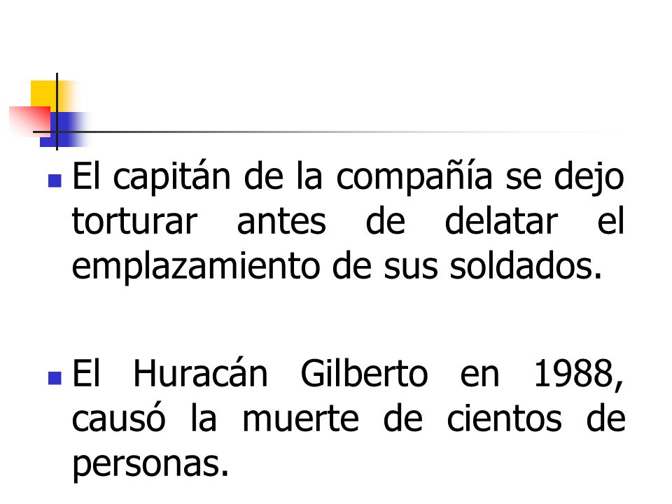 El capitán de la compañía se dejo torturar antes de delatar el emplazamiento de sus soldados. El Huracán Gilberto en 1988, causó la muerte de cientos
