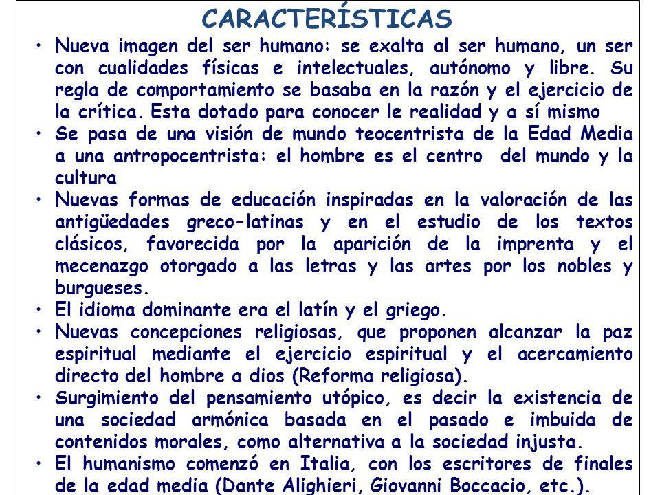 CARACTERÍSTICAS Nueva imagen del ser humano: se exalta al ser humano, un ser con cualidades físicas e intelectuales, autónomo y libre.