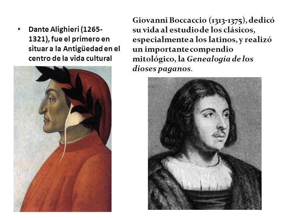 Dante Alighieri (1265- 1321), fue el primero en situar a la Antigüedad en el centro de la vida cultural Giovanni Boccaccio (1313-1375), dedicó su vida al estudio de los clásicos, especialmente a los latinos, y realizó un importante compendio mitológico, la Genealogía de los dioses paganos.