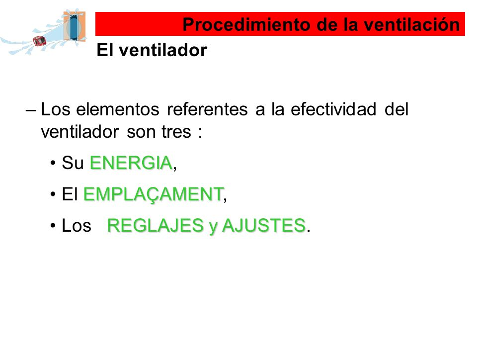 –Los elementos referentes a la efectividad del ventilador son tres : ENERGIASu ENERGIA, EMPLAÇAMENTEl EMPLAÇAMENT, REGLAJES y AJUSTESLos REGLAJES y AJ