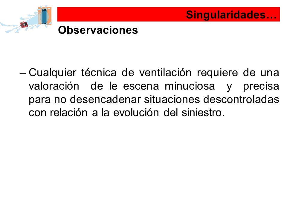 Singularidades… Observaciones –Cualquier técnica de ventilación requiere de una valoración de le escena minuciosa y precisa para no desencadenar situa