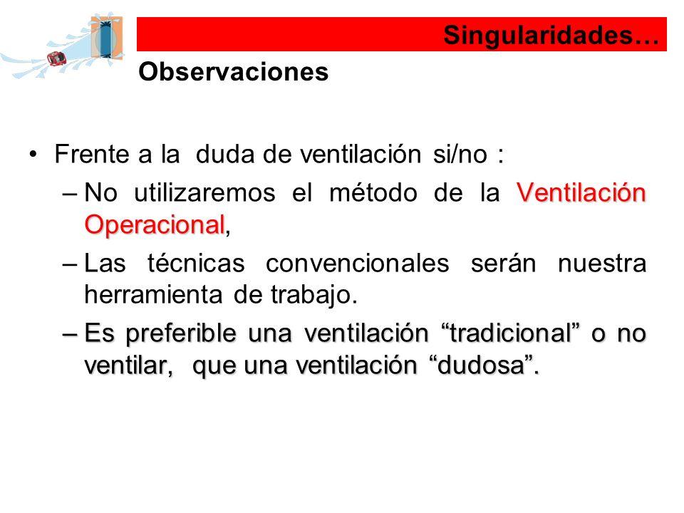 Frente a la duda de ventilación si/no : Ventilación Operacional –No utilizaremos el método de la Ventilación Operacional, –Las técnicas convencionales
