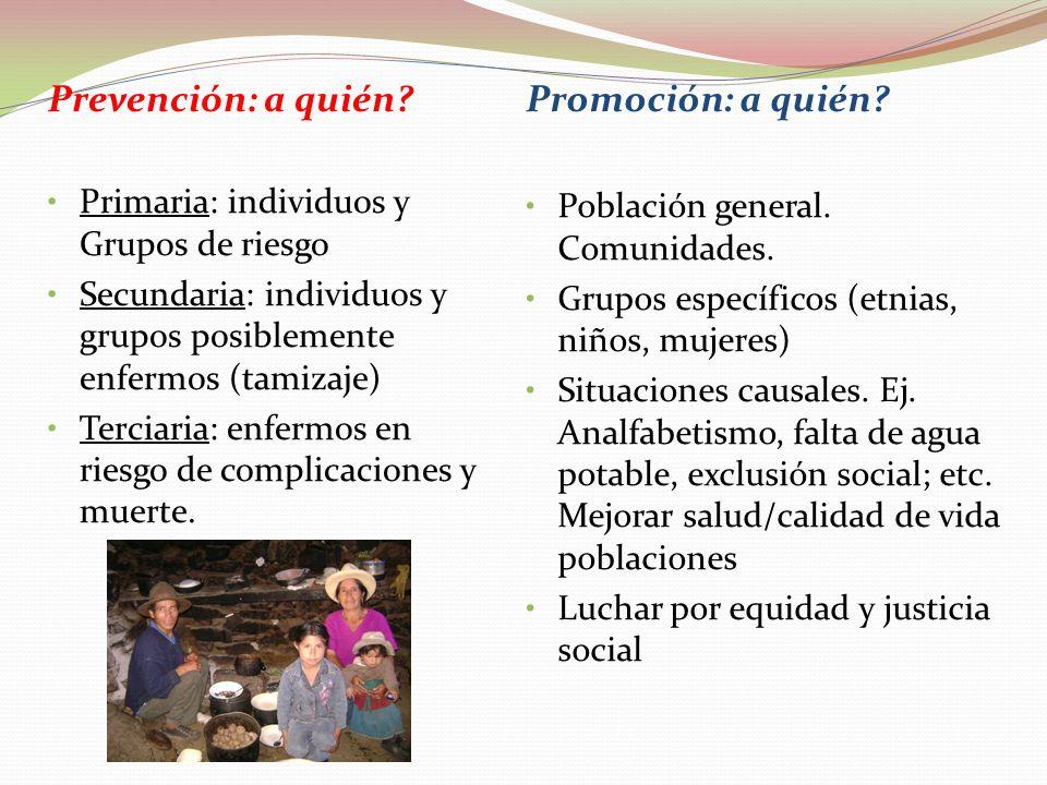 Diferencias entre Promoción y prevención Prevención de la Enfermedad: Factor de riesgo Objeto: La enfermedad o riesgo de enfermar Población objetivo: