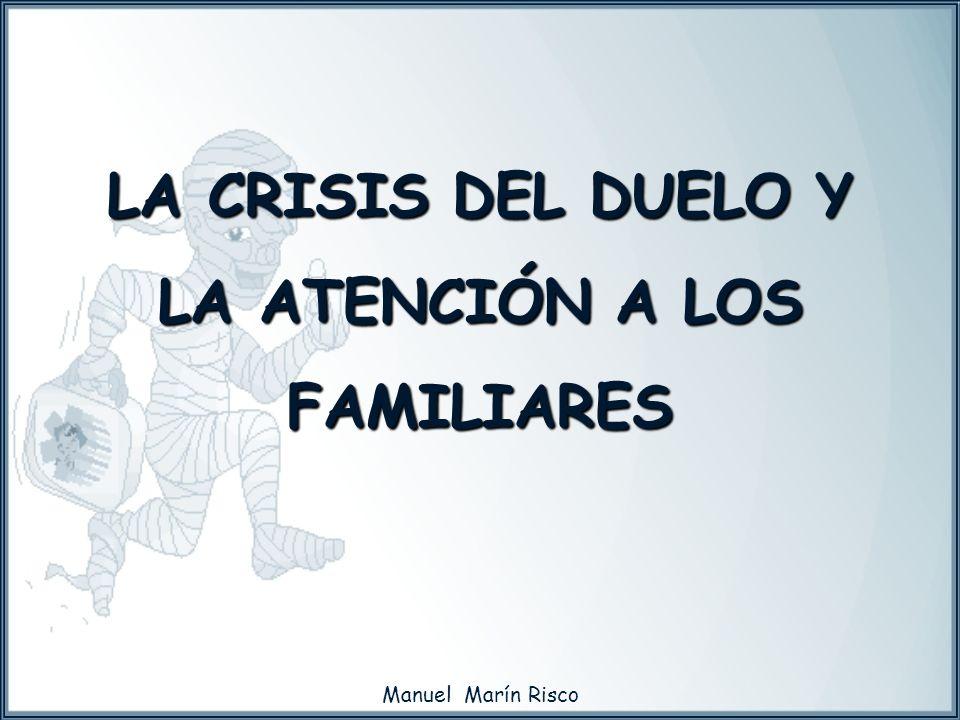 Manuel Marín Risco LA CRISIS DEL DUELO Y LA ATENCIÓN A LOS FAMILIARES