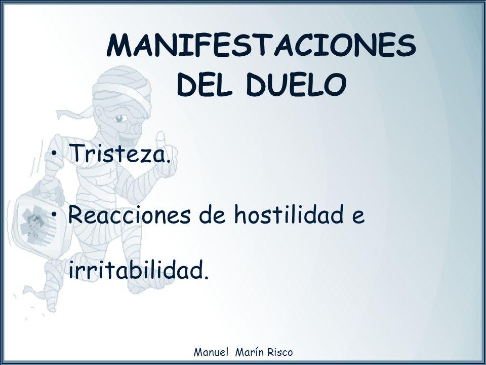 Manuel Marín Risco MANIFESTACIONES DEL DUELO Tristeza. Reacciones de hostilidad e irritabilidad.