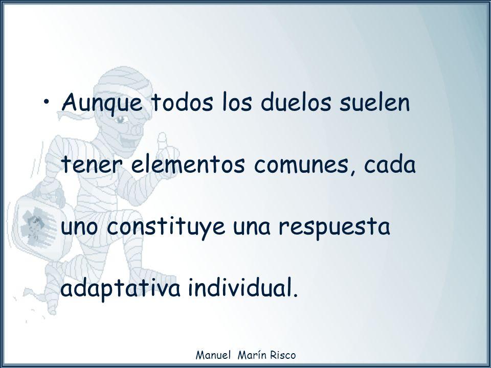 Manuel Marín Risco Aunque todos los duelos suelen tener elementos comunes, cada uno constituye una respuesta adaptativa individual.
