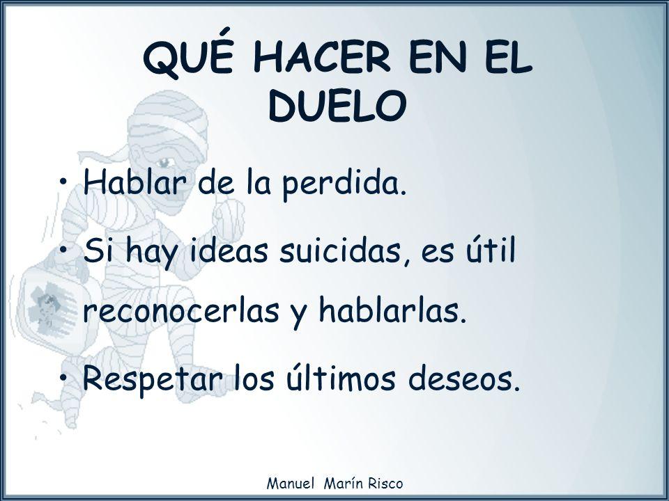 Manuel Marín Risco Hablar de la perdida. Si hay ideas suicidas, es útil reconocerlas y hablarlas. Respetar los últimos deseos. QUÉ HACER EN EL DUELO