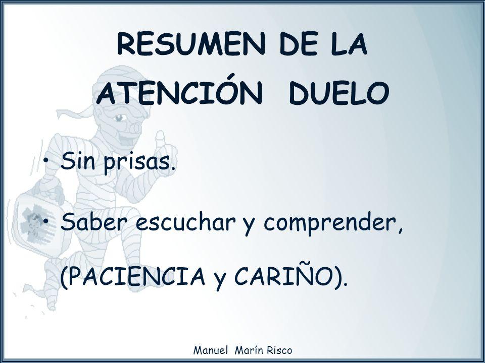 Manuel Marín Risco Sin prisas. Saber escuchar y comprender, (PACIENCIA y CARIÑO). RESUMEN DE LA ATENCIÓN DUELO