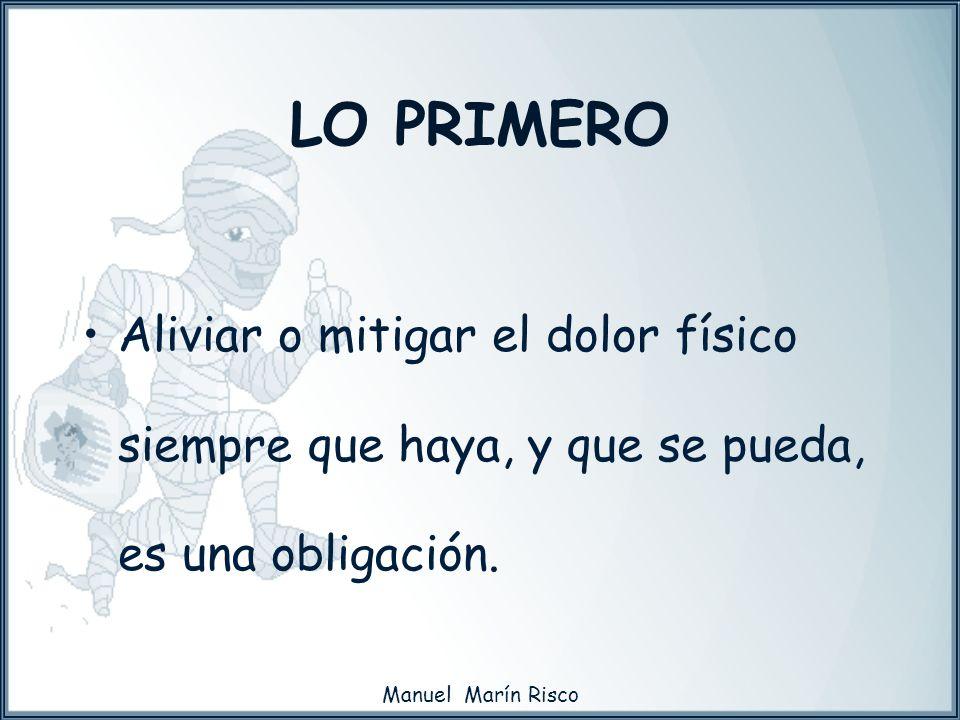 Manuel Marín Risco Aliviar o mitigar el dolor físico siempre que haya, y que se pueda, es una obligación. LO PRIMERO