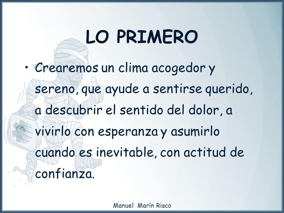 Manuel Marín Risco Crearemos un clima acogedor y sereno, que ayude a sentirse querido, a descubrir el sentido del dolor, a vivirlo con esperanza y asu
