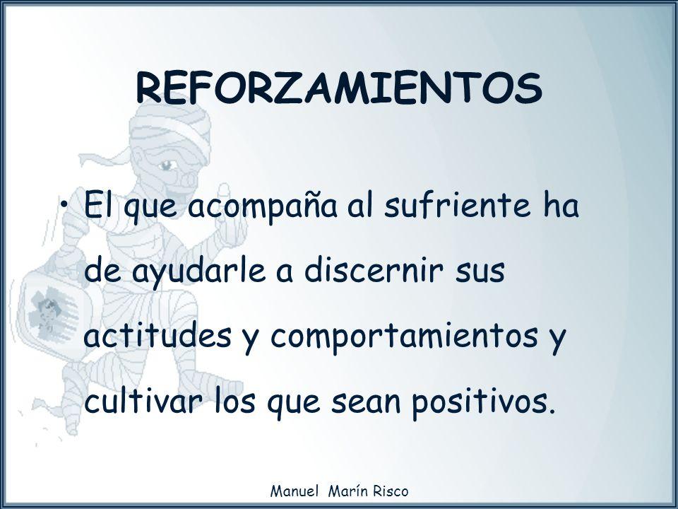 Manuel Marín Risco El que acompaña al sufriente ha de ayudarle a discernir sus actitudes y comportamientos y cultivar los que sean positivos. REFORZAM