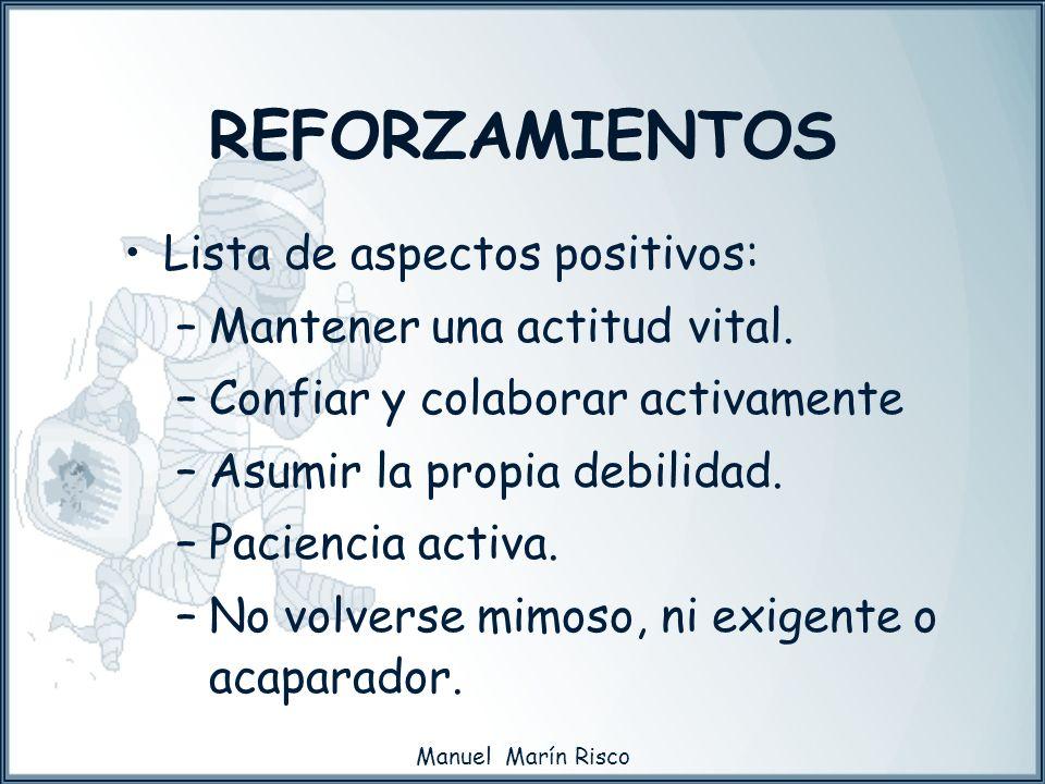 Manuel Marín Risco Lista de aspectos positivos: –Mantener una actitud vital. –Confiar y colaborar activamente –Asumir la propia debilidad. –Paciencia