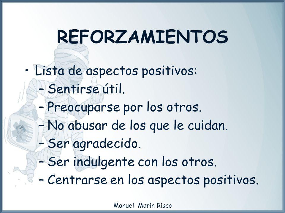 Manuel Marín Risco Lista de aspectos positivos: –Sentirse útil. –Preocuparse por los otros. –No abusar de los que le cuidan. –Ser agradecido. –Ser ind