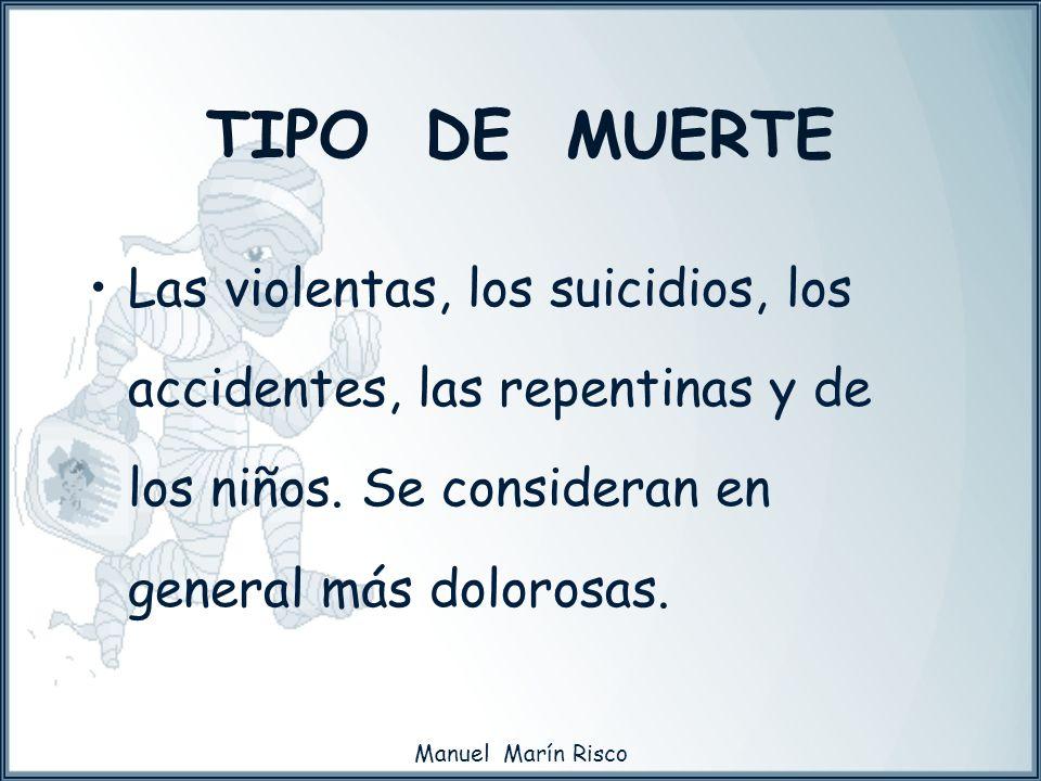 Manuel Marín Risco Las violentas, los suicidios, los accidentes, las repentinas y de los niños. Se consideran en general más dolorosas. TIPO DE MUERTE