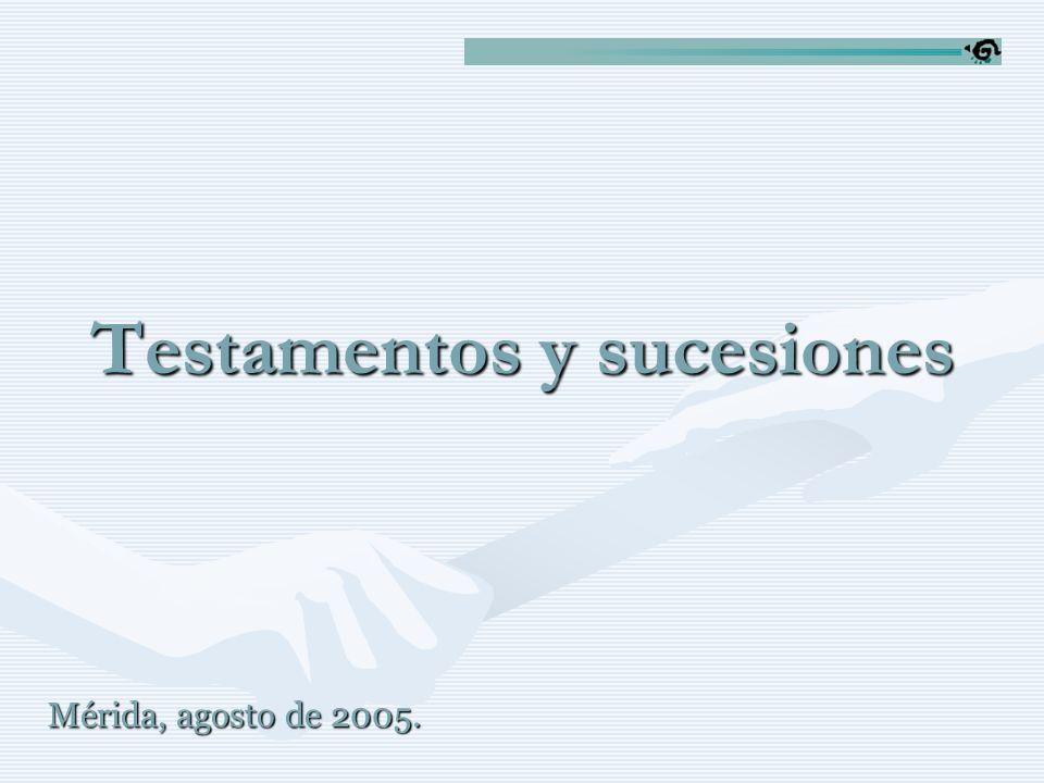 Testamentos y sucesiones Mérida, agosto de 2005.