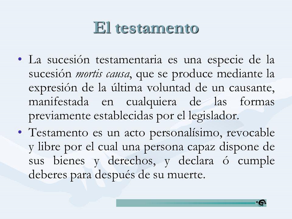 El testamento La sucesión testamentaria es una especie de la sucesión mortis causa, que se produce mediante la expresión de la última voluntad de un c