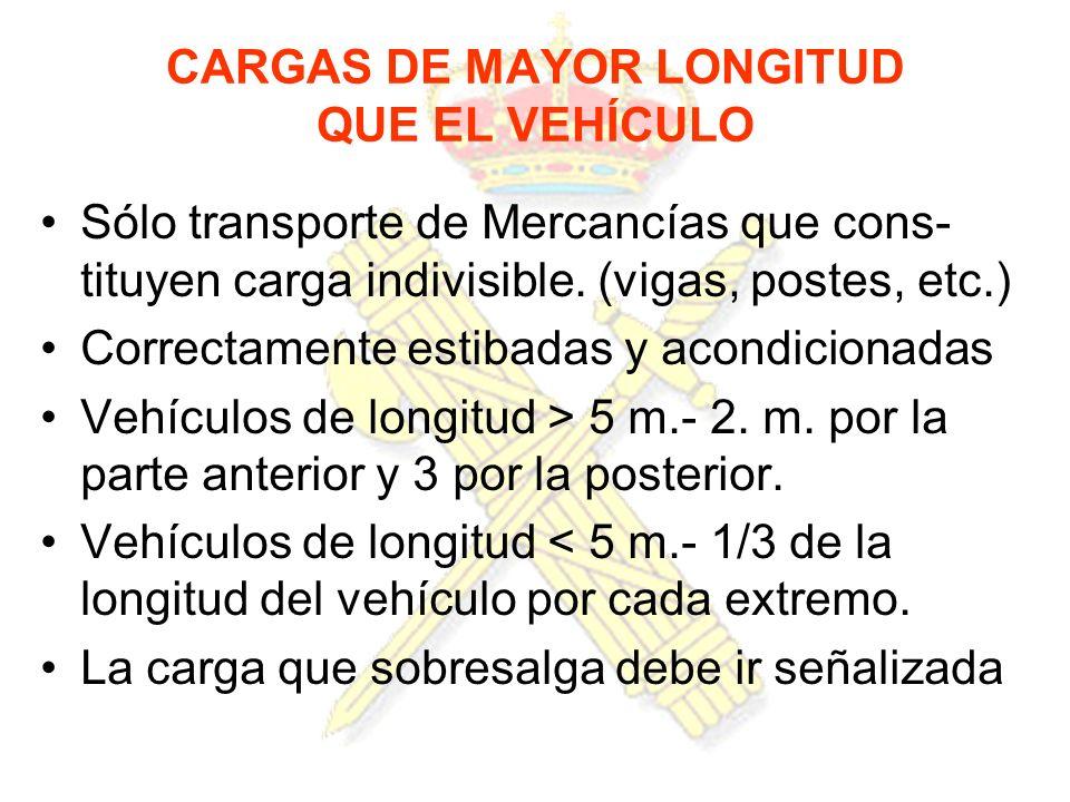 CARGAS DE MAYOR LONGITUD QUE EL VEHÍCULO Sólo transporte de Mercancías que cons- tituyen carga indivisible. (vigas, postes, etc.) Correctamente estiba