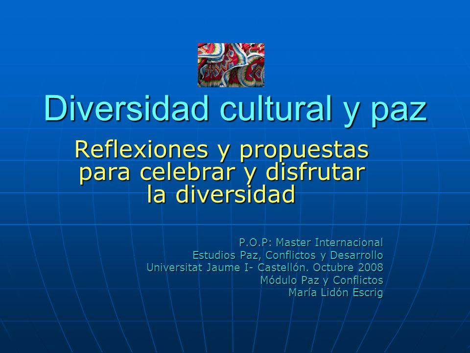 Diversidad cultural y paz Reflexiones y propuestas para celebrar y disfrutar la diversidad P.O.P: Master Internacional Estudios Paz, Conflictos y Desa
