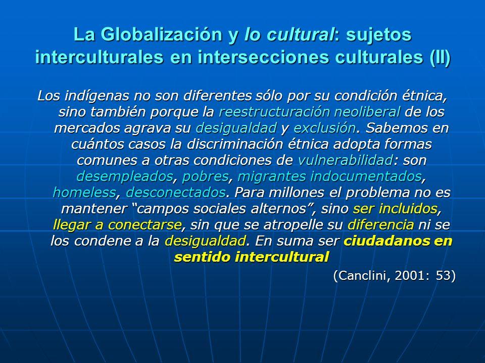 La Globalización y lo cultural: sujetos interculturales en intersecciones culturales (II) Los indígenas no son diferentes sólo por su condición étnica