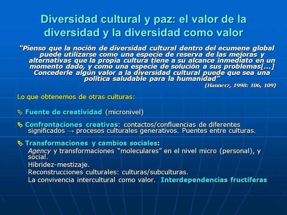 Diversidad cultural y paz: el valor de la diversidad y la diversidad como valor Pienso que la noción de diversidad cultural dentro del ecumene global