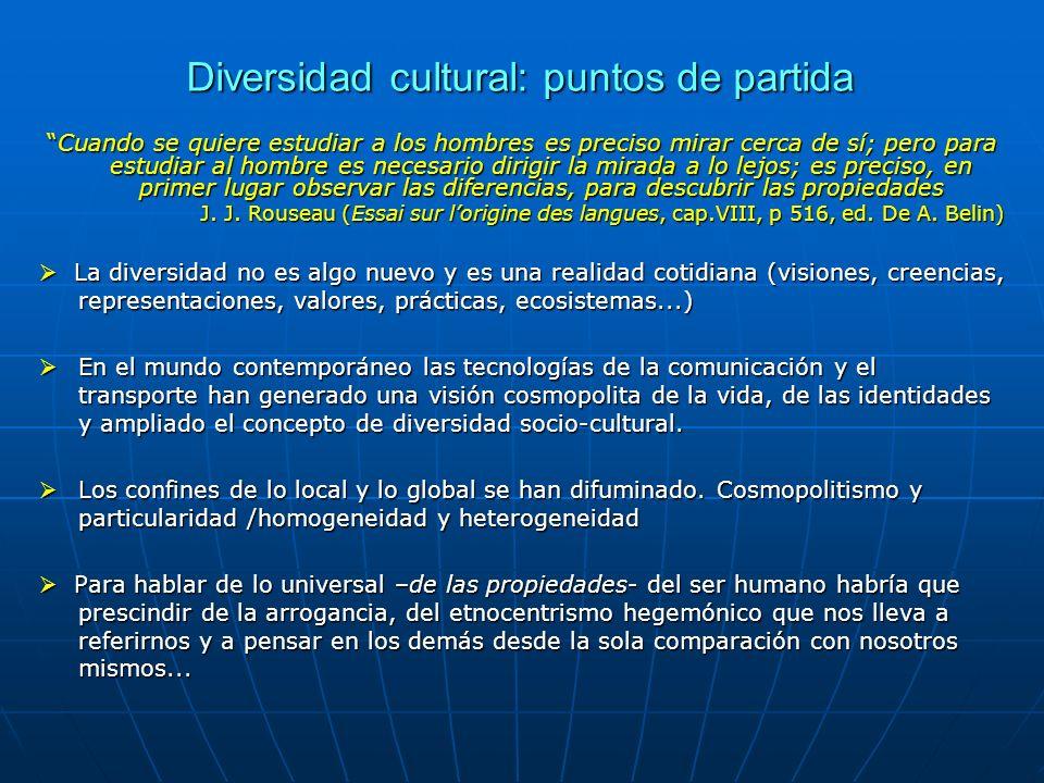 Diversidad cultural: puntos de partida Cuando se quiere estudiar a los hombres es preciso mirar cerca de sí; pero para estudiar al hombre es necesario