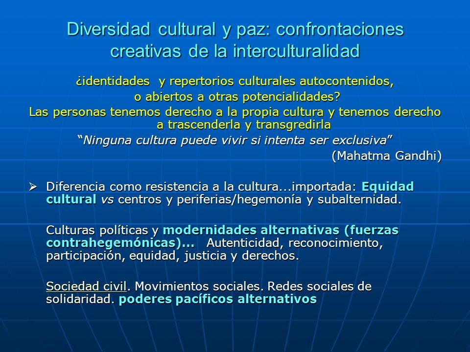 Diversidad cultural y paz: confrontaciones creativas de la interculturalidad ¿identidades y repertorios culturales autocontenidos, o abiertos a otras