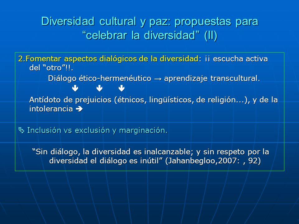 Diversidad cultural y paz: propuestas para celebrar la diversidad (II) 2.Fomentar aspectos dialógicos de la diversidad: ¡¡ escucha activa del otro!!.