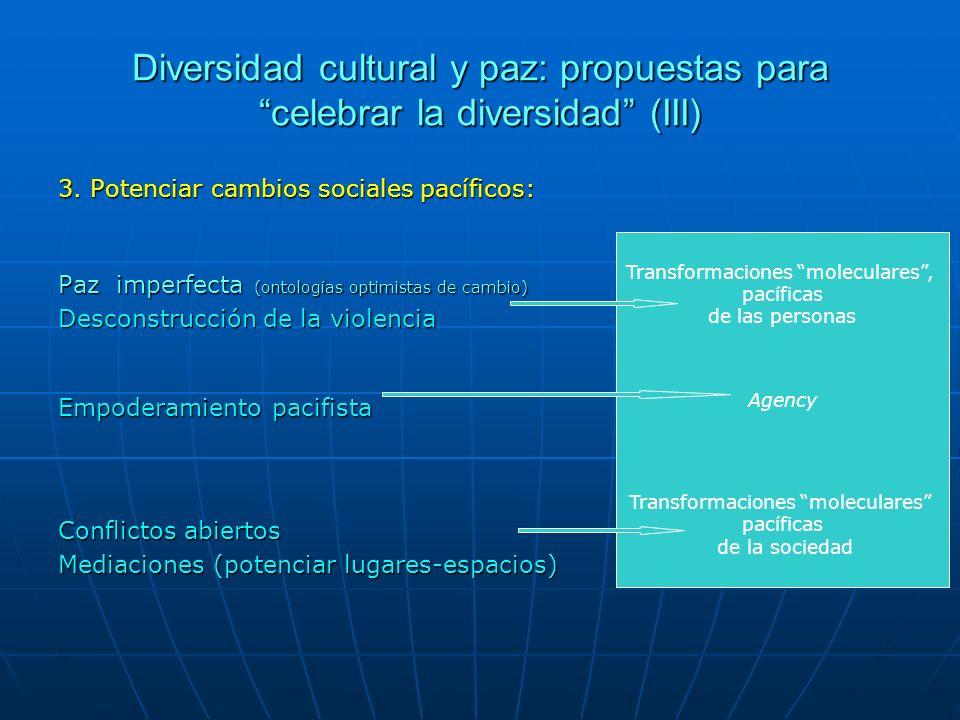 Diversidad cultural y paz: propuestas para celebrar la diversidad (III) 3. Potenciar cambios sociales pacíficos: Paz imperfecta (ontologías optimistas