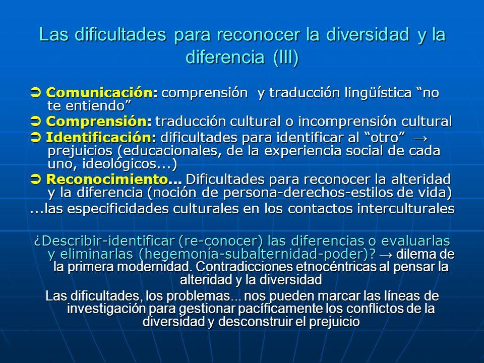 Las dificultades para reconocer la diversidad y la diferencia (III) Comunicación: comprensión y traducción lingüística no te entiendo Comunicación: co